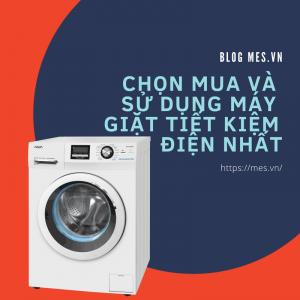 Chọn mua và sử dụng máy giặt tiết kiệm điện nhất