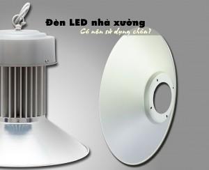 Đèn LED nhà xưởng có nên sử dụng chóa?